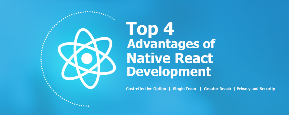 Top 4 Advantages of Native React Development