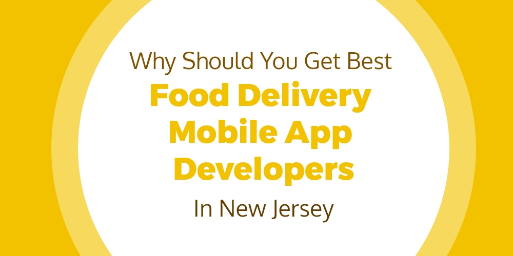 Why should you Get Best Food Delivery Mobile App Developers In New Jersey (NJ)?