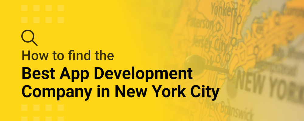 How to Find the Best App Development Company in New York City (NYC, NY)