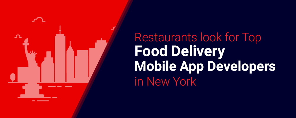 Restaurants look for Top Food Delivery Mobile App Developers in New York