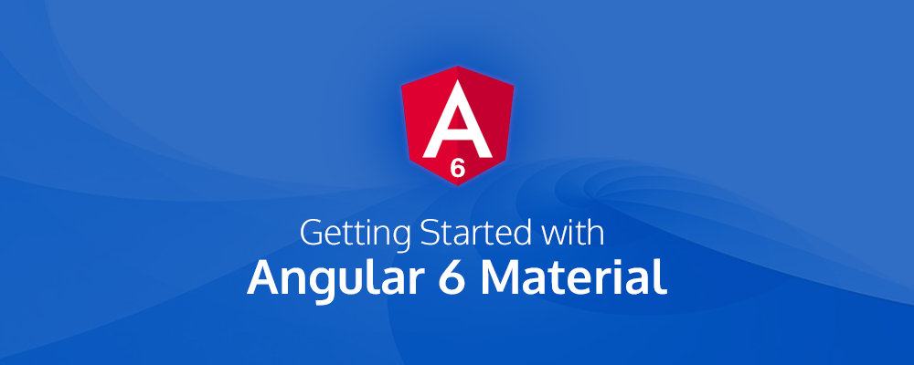 Getting Started with Angular 6 Material