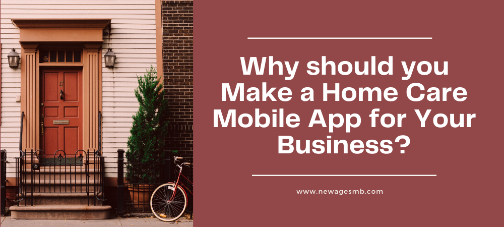 Why should you Make a Home Care Mobile App for Your Business in Maryland?