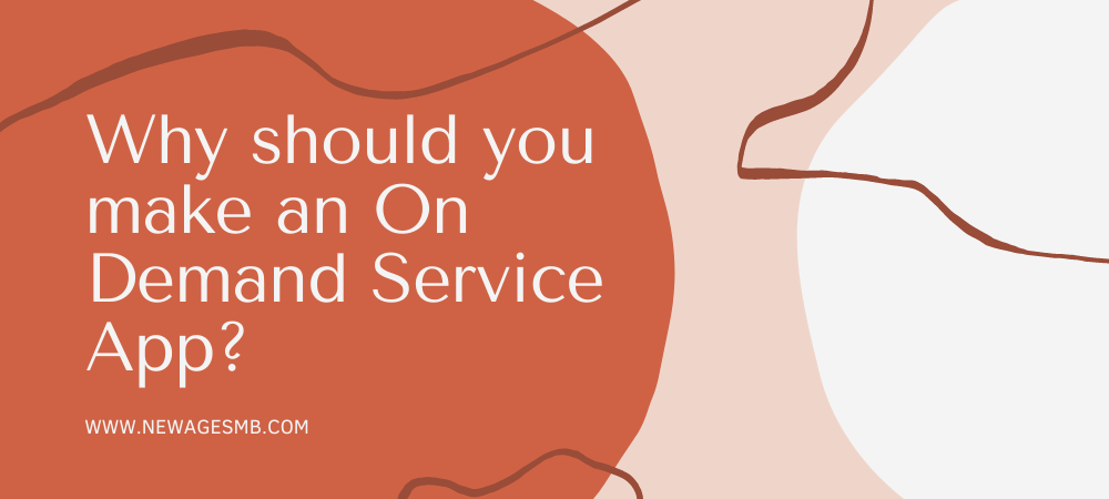 Why should you Make an On Demand Service App?
