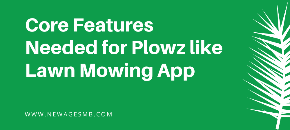 Core Features Needed for Plowz like Lawn Mowing App in Maryland.