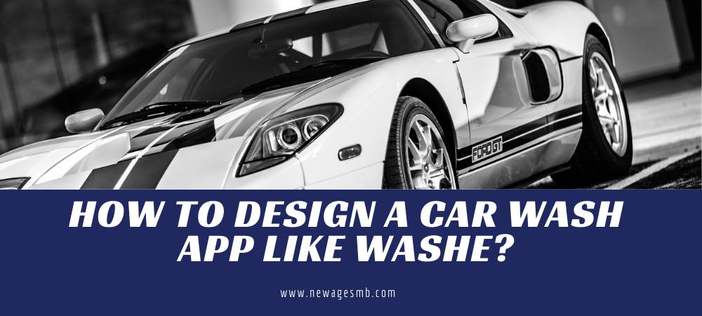 How to Design a Car Wash App like Washe?