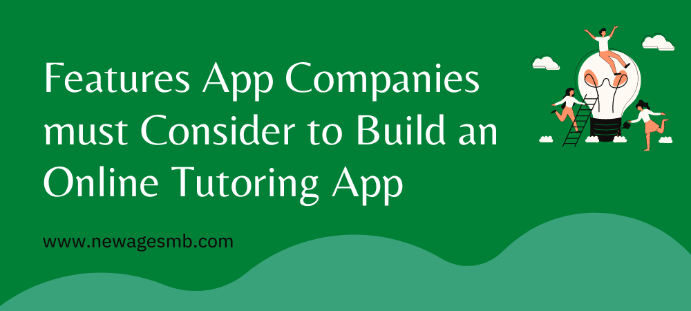 Features App Companies in New York Must Consider to Build an Online Tutoring App