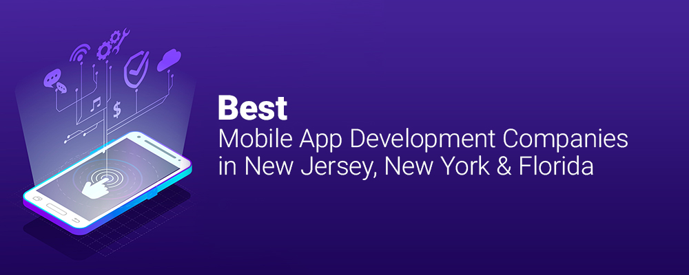 Best Mobile App Development Companies in New Jersey, New York & Florida