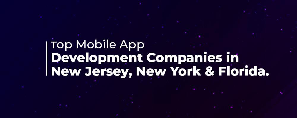 Top Mobile App Development Companies in New Jersey, New York & Florida