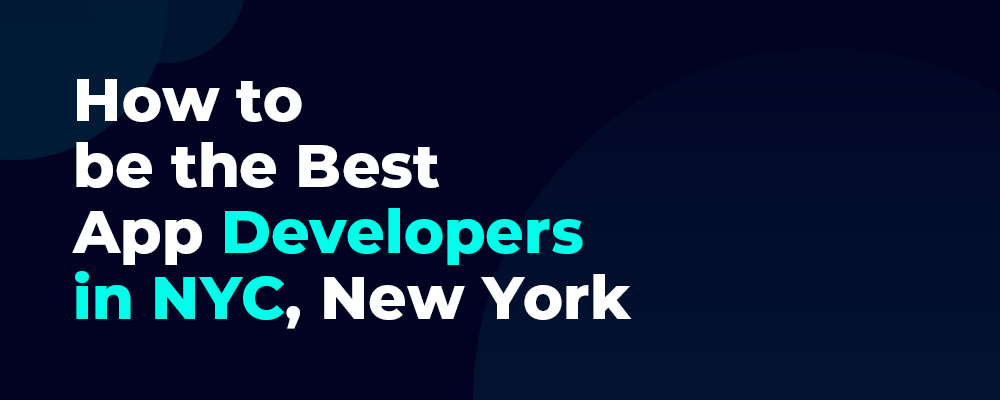 How to be the Best App Developers in NYC, New York