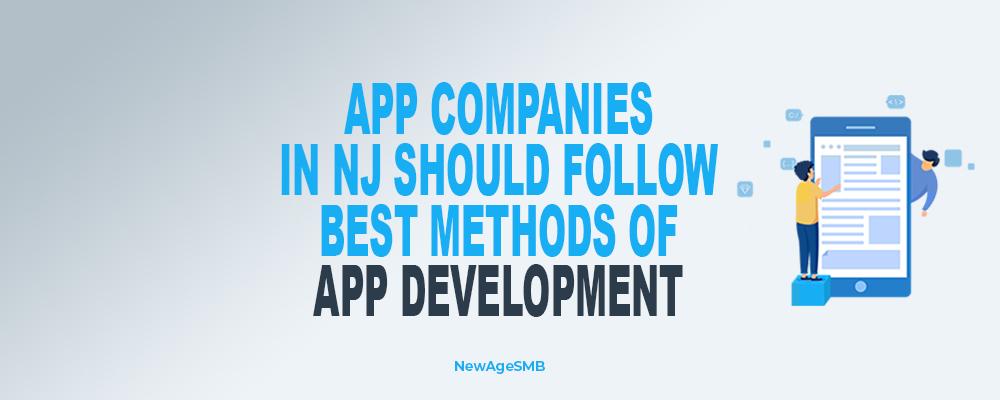 App Companies in New Jersey (NJ) should Follow Best Methods of App Development
