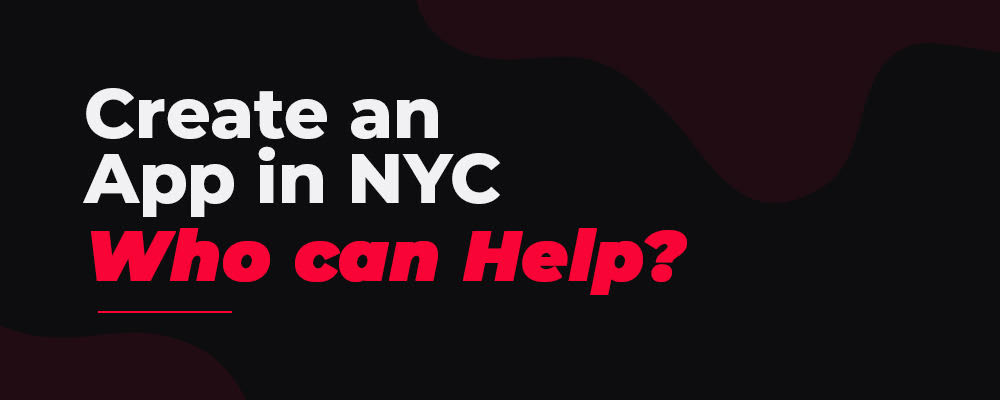 Create an App in NYC - Who can Help?