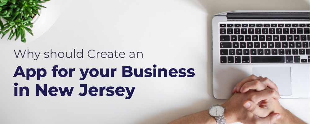 Why should Create an App for your Business in New Jersey (NJ)?