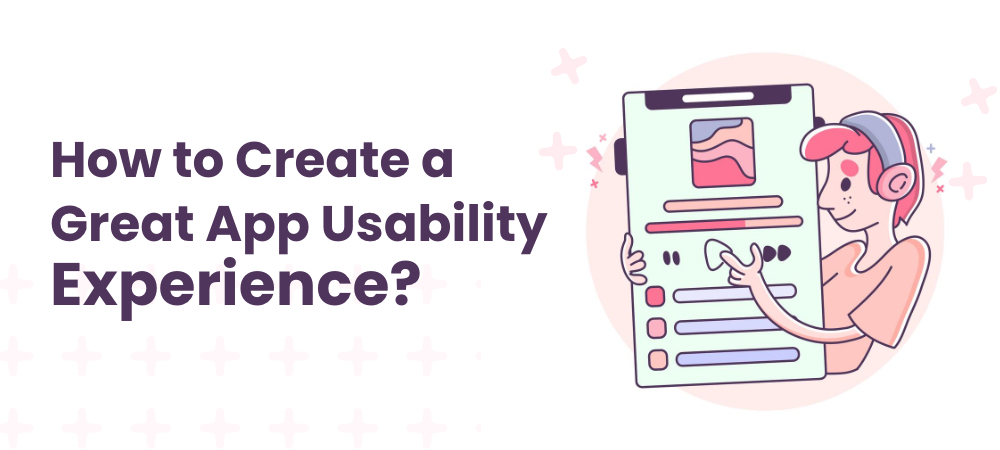 How to Create a Great App Usability Experience
