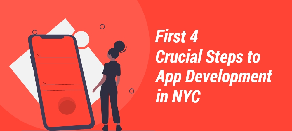 First 4 Crucial Steps to App Development in NYC, New York