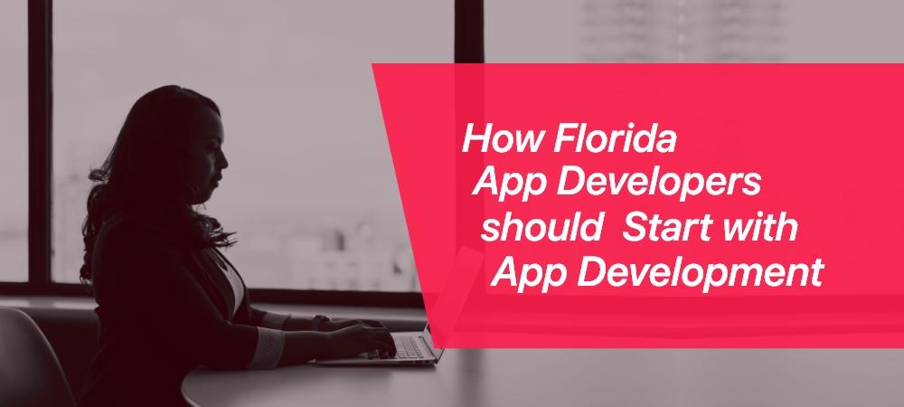 How Florida App Developers should  Start with App Development
