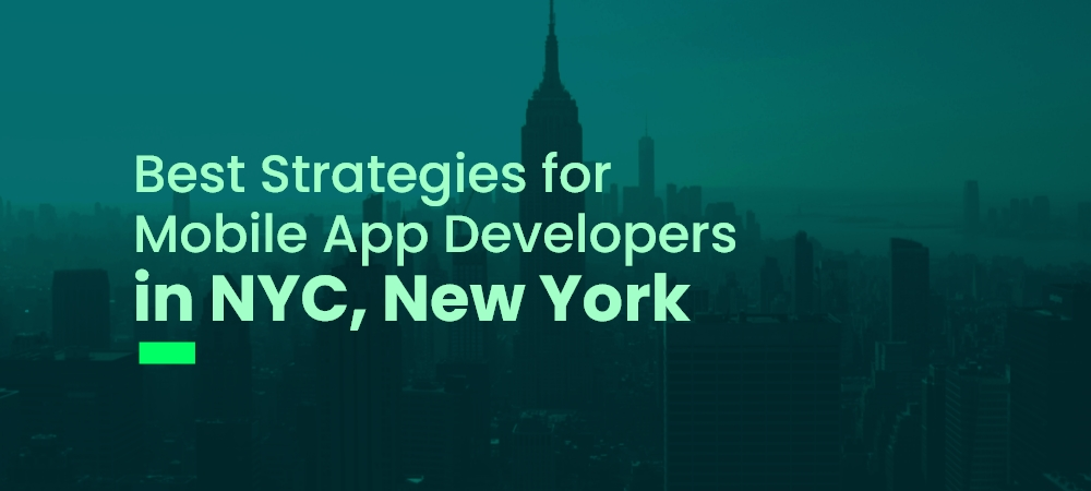 Best Strategies for Mobile App Developers in NYC, New York