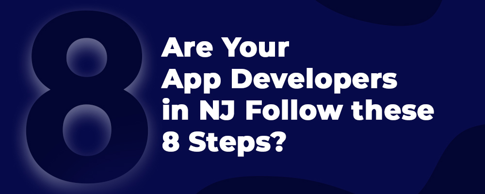 Are the App Developers in NJ Following these 8 Steps?