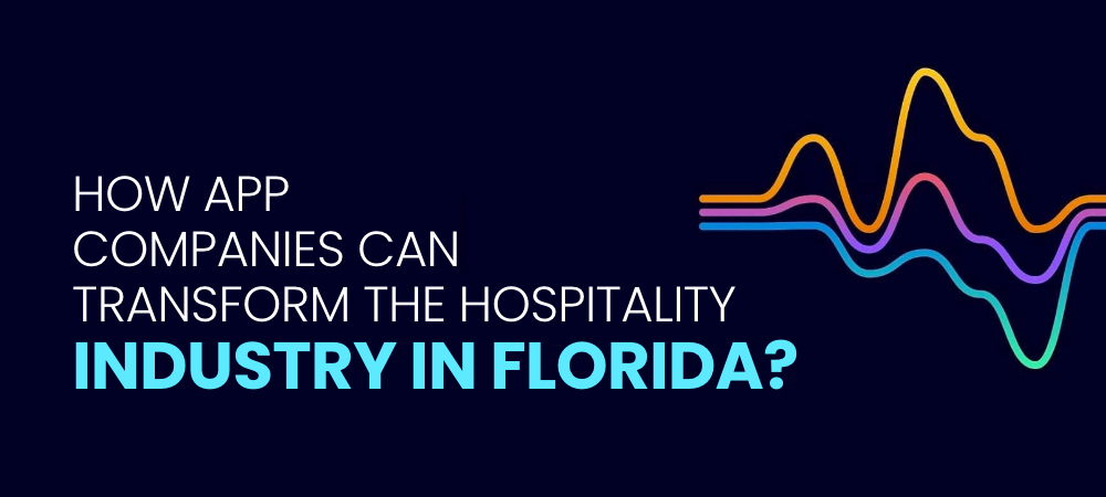 How App Companies can Transform the Hospitality Industry in FL, Florida?