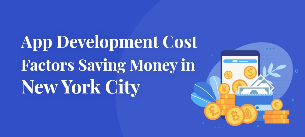 App Development Cost Factors Saving Money in NYC, New York