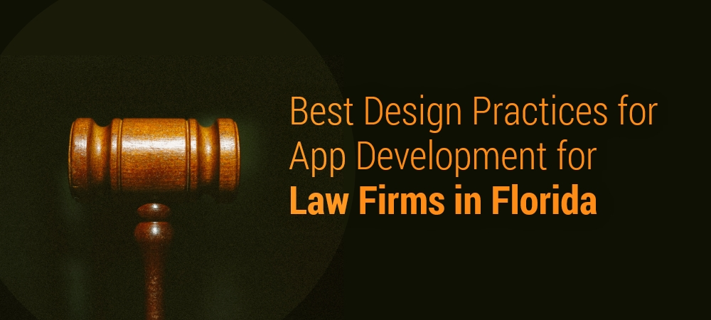 Best Design Practices for App Development for Law Firms in Florida