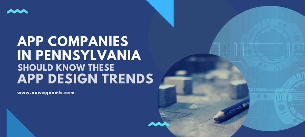 App Companies in PA, Pennsylvania should Know these App Design Trends