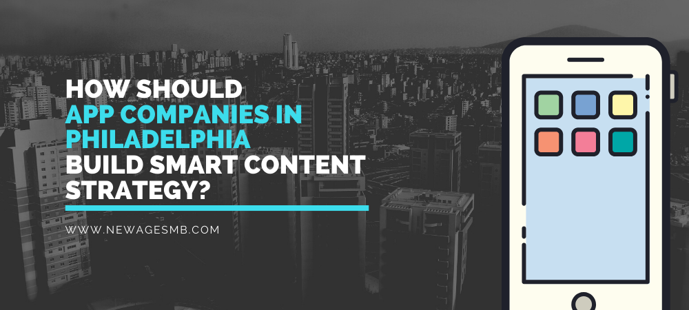How should App Companies in Philly, Philadelphia Build Smart Content Strategy?