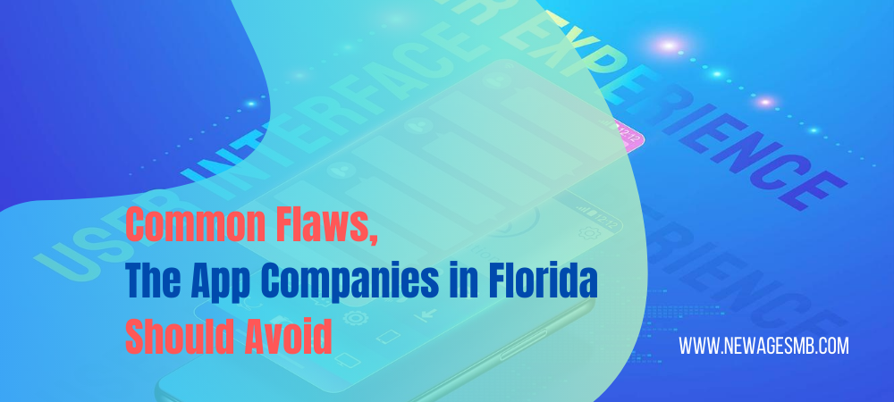 Common Flaws, the App Companies in Florida should Avoid