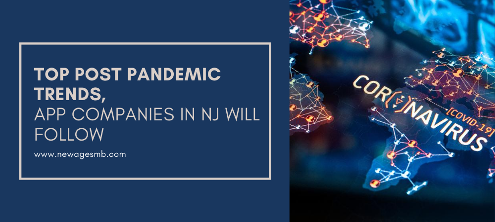Top Post Pandemic Trends, App Companies in NJ, New Jersey will Follow