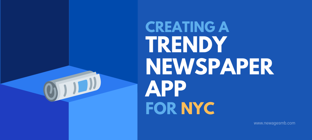 Creating a Trendy Newspaper App for NYC, New York
