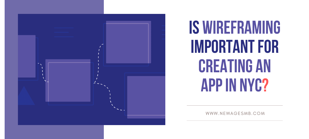 Is Wire-Framing Important for Creating an App in NYC, New York?