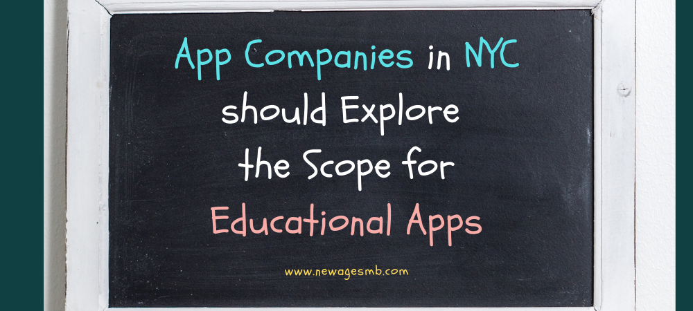 App Companies in NYC, New York should Explore the Scope for Educational Apps
