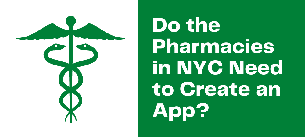 Do the Pharmacies in NYC, New York Need To Create An App?
