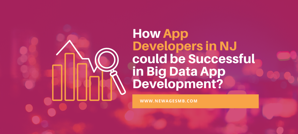 How App Developers in NJ, New Jersey could be Successful in Big Data App Development?