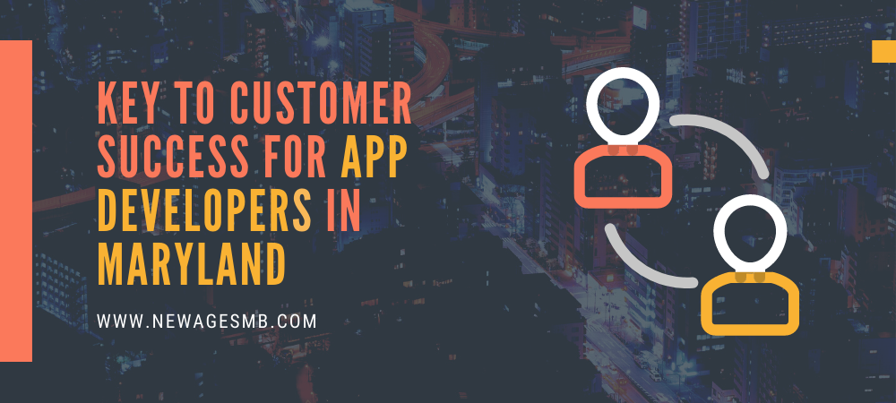 Key to Customer Success for App Developers in MD, Maryland