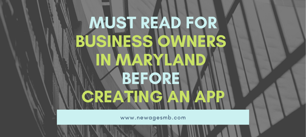 Must Read for Business Owners in MD, Maryland before Creating an App