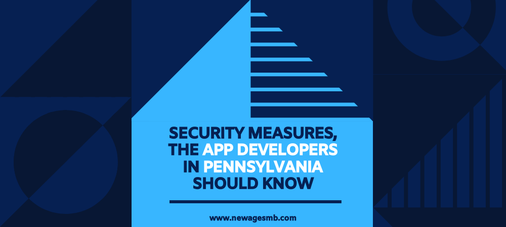 Security Measures, the App Developers in Pennsylvania should Know