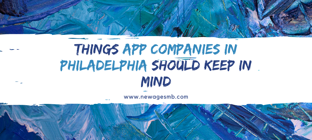Things, App Companies in Philadelphia should Keep in Mind