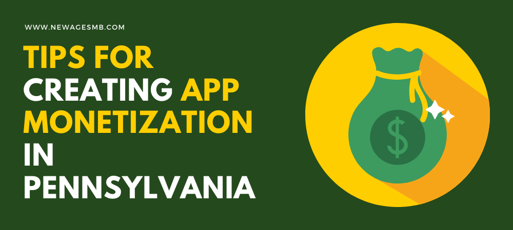 Tips for Creating App Monetization in PA, Pennsylvania