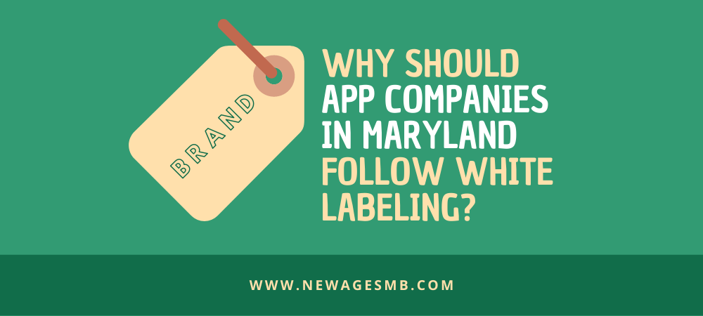 Why Should App Companies in MD, Maryland Follow White Labeling?