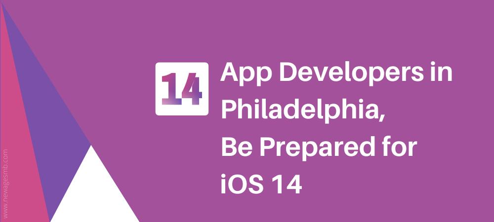 App Developers in Philly, Philadelphia, Be Prepared for iOS 14