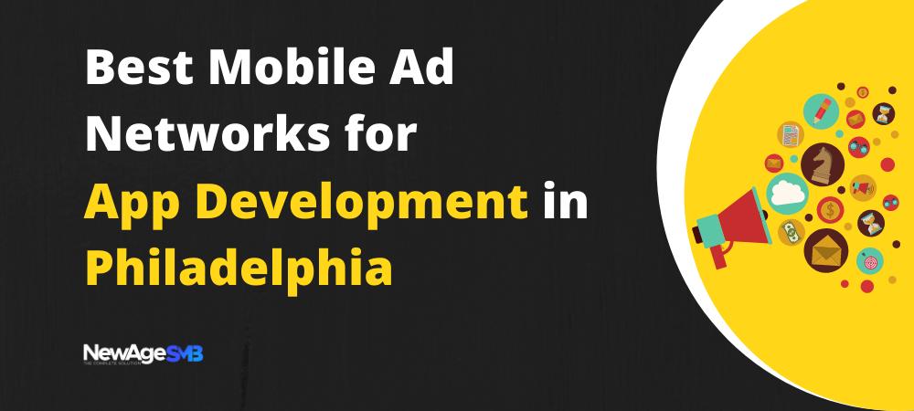 Best Mobile Ad Networks for App Development in Philly, Philadelphia