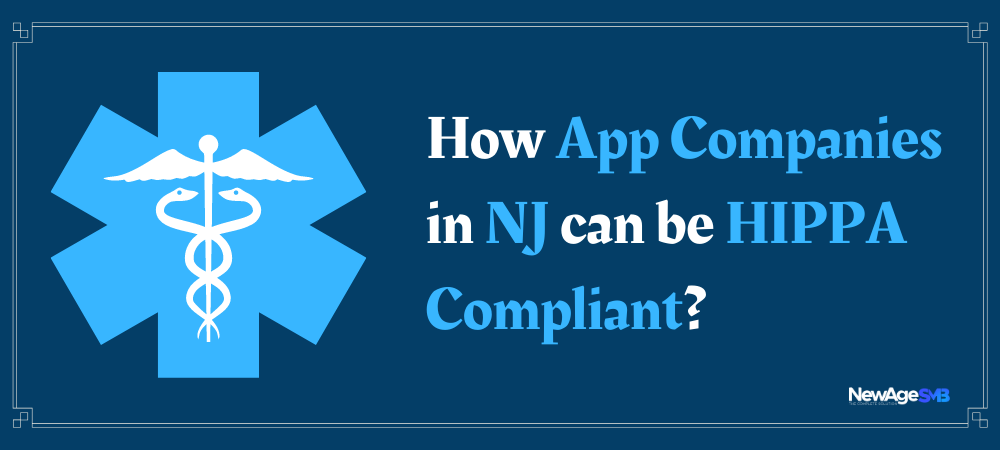 How App Companies in NJ, New Jersey can be HIPPA Compliant?