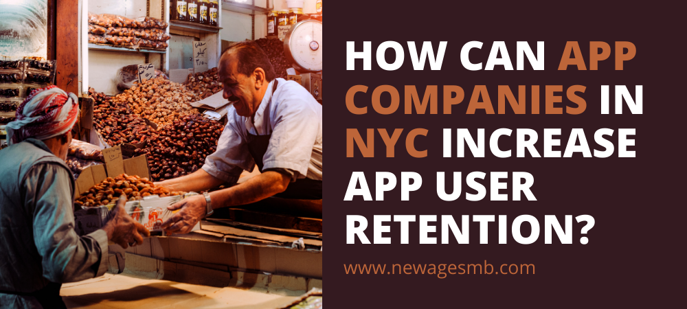 How can App Companies in NYC, New York Increase App User Retention?