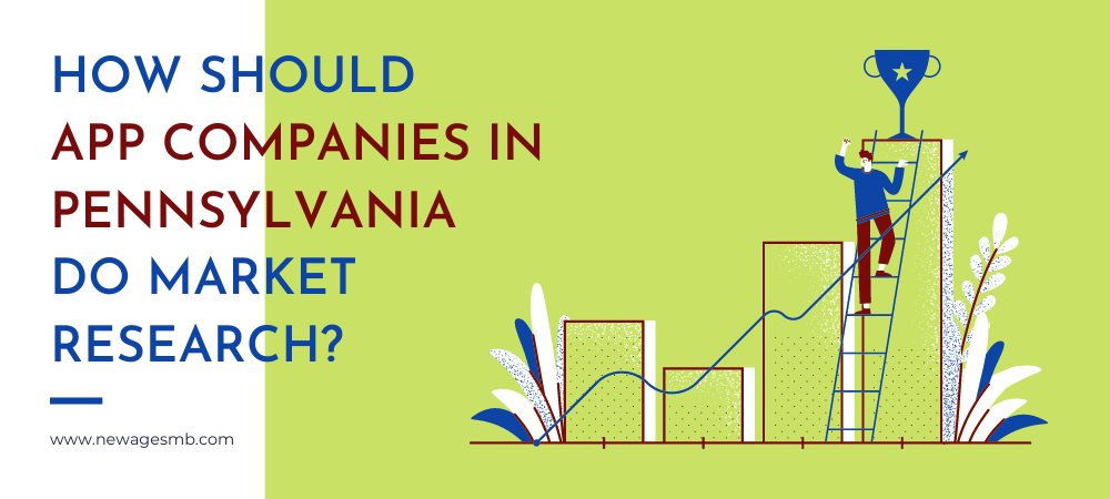 How  should App Companies in PA, Pennsylvania Do Market Research?
