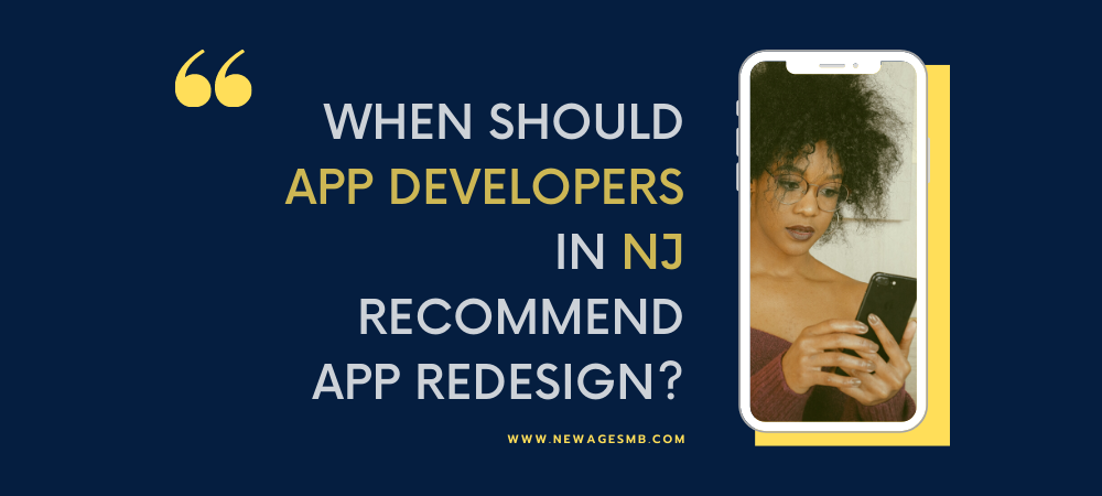 When Should App Developers in NJ, New Jersey Recommend App Redesign?