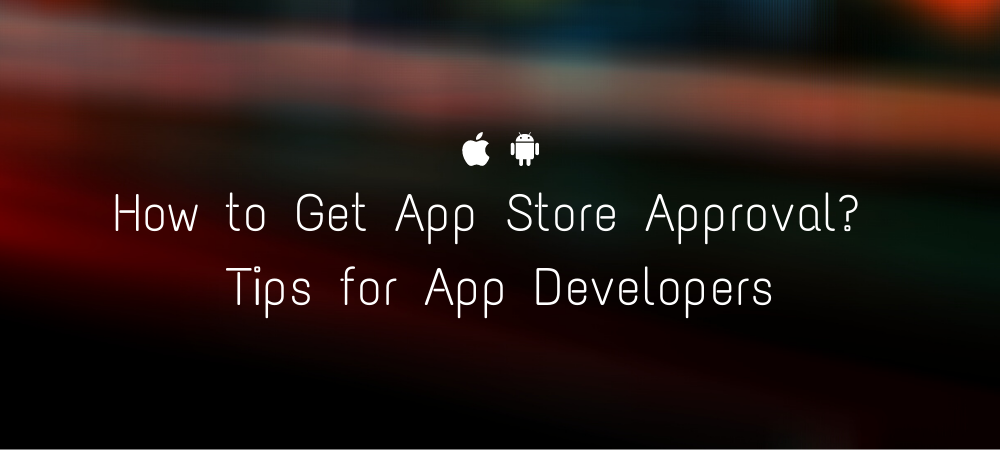 How to Get App Store Approval? Tips for App Developers in NJ