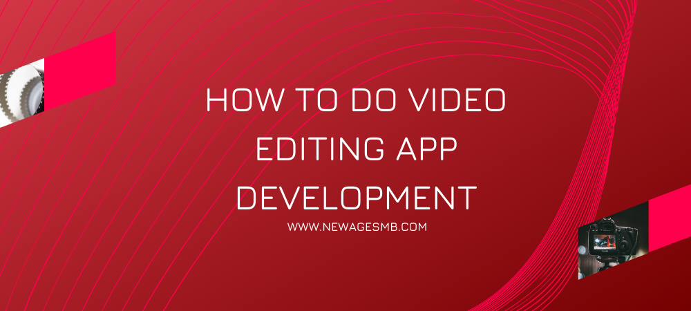 How to do Video Editing App Development in NJ?