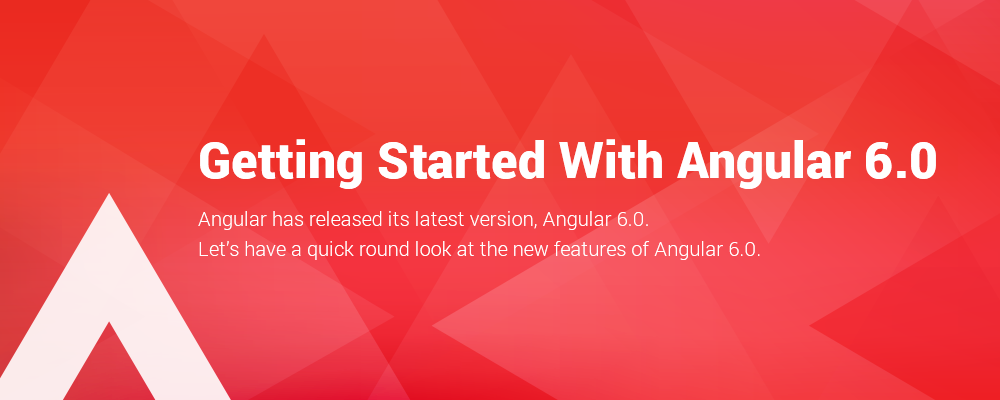 Getting Started With Angular 6.0
