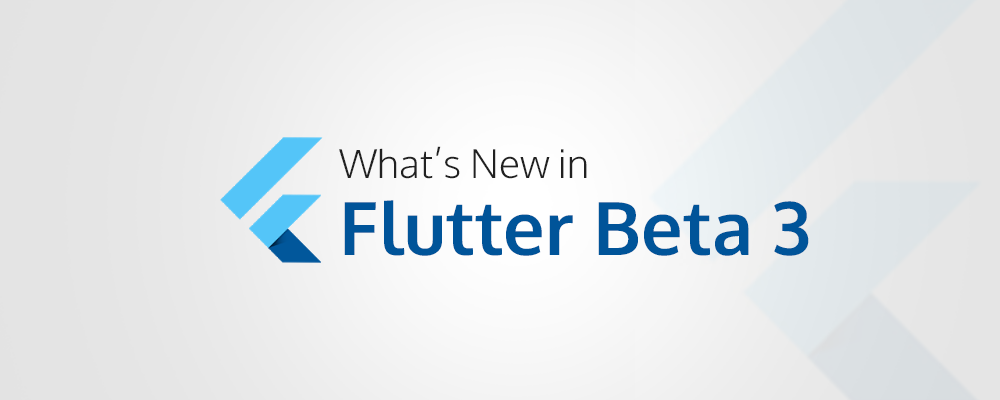 What's New in Flutter Beta 3
