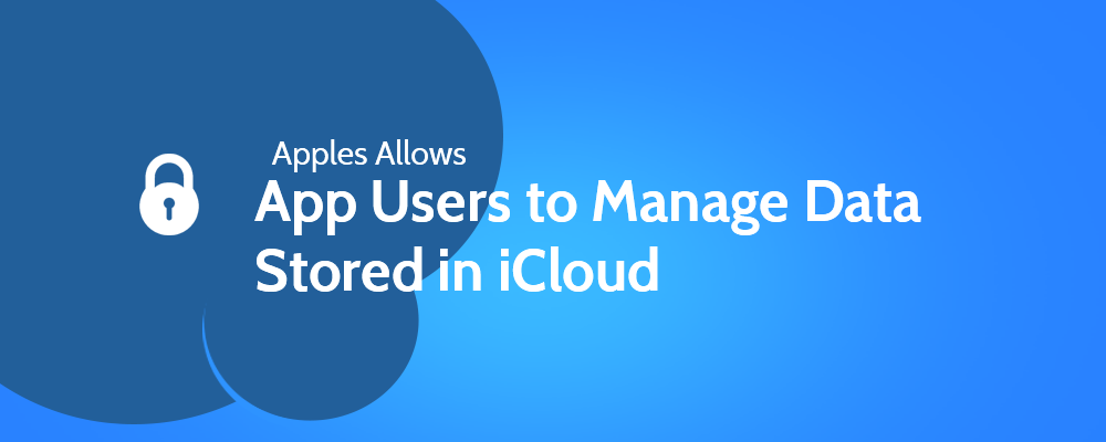 Apple Allows App Users to Manage Data Stored in iCloud